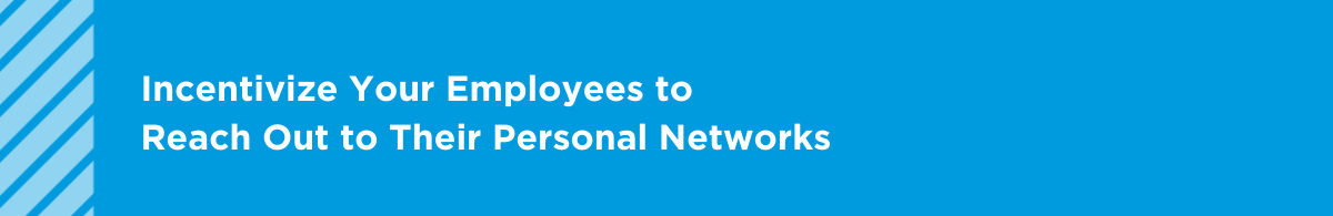 Incentivize Your Employees to Reach Out to Their Personal Networks